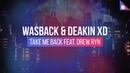 Wasback Deakin XD feat Drew Ryn Take Me Back