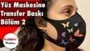Yüz Maskesine Transfer Baskı Bölüm 2 Yazıcıdan alınan çıktıyıla transfer baskı