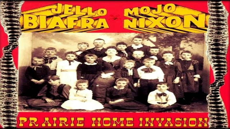 Jello Biafra Mojo Nixon Prairie Home Invasion Full Album