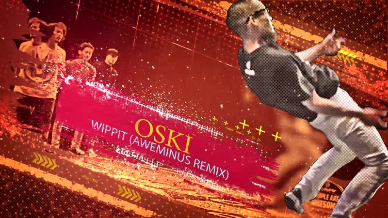 Oski Wippit Aweminus Remix