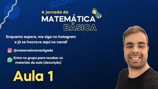 A jornada da Matemática Básica - Aula 1