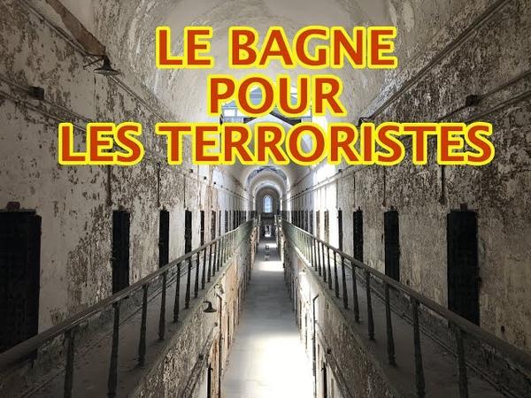Le Bagne pour les Terroristes