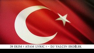 29 Ekim ( Atam Lyric ) DJ Yalçın Erdilek