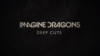 Imagine Dragons - Deep Cuts (FULL ALBUM)