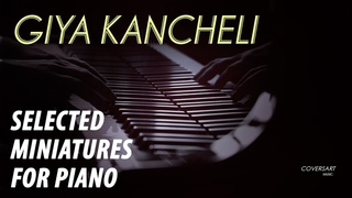 Giya Kancheli - Selected Miniatures For Piano