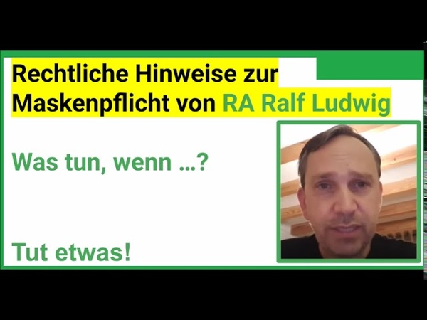 Rechtliche Hinweise zum Verweigern der Maskenpflicht von Rechtsanwalt Ralf Ludwig 04 09 2020