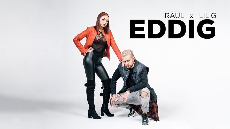 RAUL x LIL G EDDIG Official Video