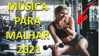 [NOVA] Musica Para Malhar 2021 - Melhor Sequência De Musica De Treino Academia / As + Tocadas 2021