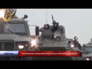 Çeçenistandan Ukraynadakı separatçılara hərbi texnika göndərilir