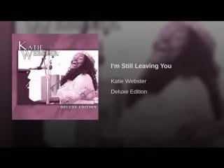 Katie Webster - Im Still Leaving You