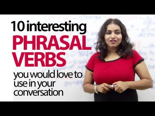 10 interesting Phrasal verbs you would love to use in your conversation - English Grammar Lesson.