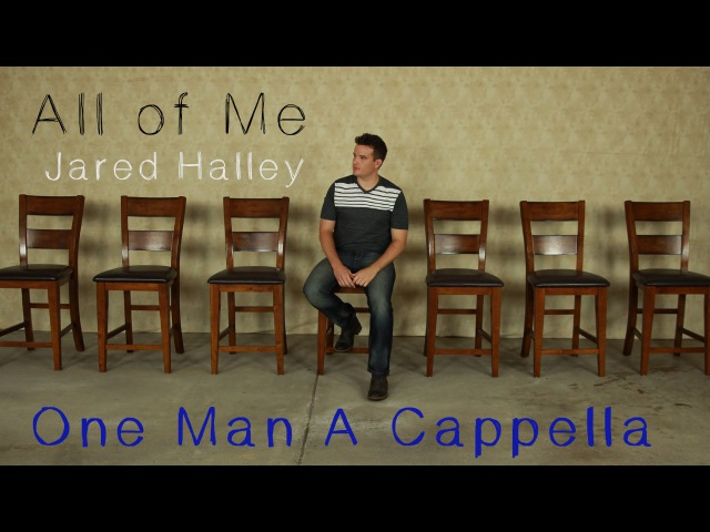All of Me - John Legend - (Jared Halley One Man Acapella)
