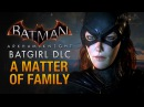 Batman Arkham Knight Batgirl A Matter of Family Full DLC Walkthrough