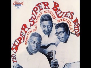 Howlin' Wolf, Muddy Waters Bo Diddley The Super Super Blues Band (Full Album)