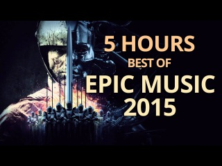 The Best of Epic Music 2015 | 5 Hours Epic Music Mix | 96 Epic Hits | EpicMusicVN
