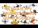 Ultimate brushed FPV micro quad roundup from 64mm to 120mm (Dec 2016)