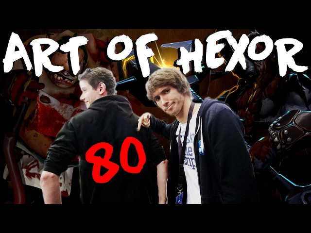 Dota 2 The Art of hexOr EP 80 SPECIAL EPISODE