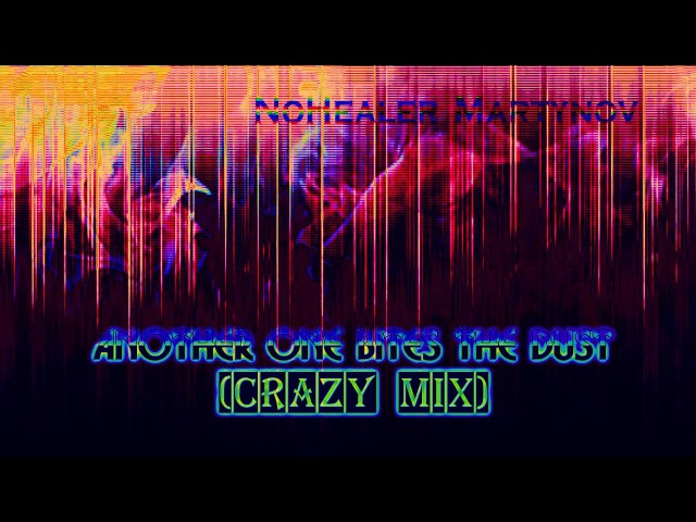 NoHealer Martynov Another One Bites the Dust Queen CrazyMix