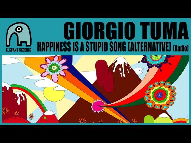 GIORGIO TUMA - Happiness Is A Stupid Song (Alternative Version - Featuring Studio Davoli) [Audio]