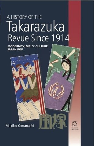 A History of the Takarazuka Revue Since 1914 Modernity Girls 39 Culture Japan Pop