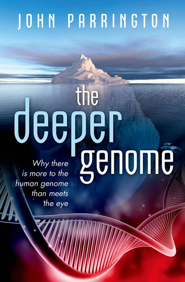 The Deeper Genome: Why There Is More to the Human Genome than Meets the Eye - John Parrington