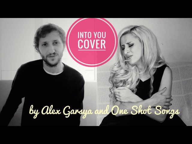 Into You - Ariana Grande cover by Alex Garsya and One Shot Songs ✔