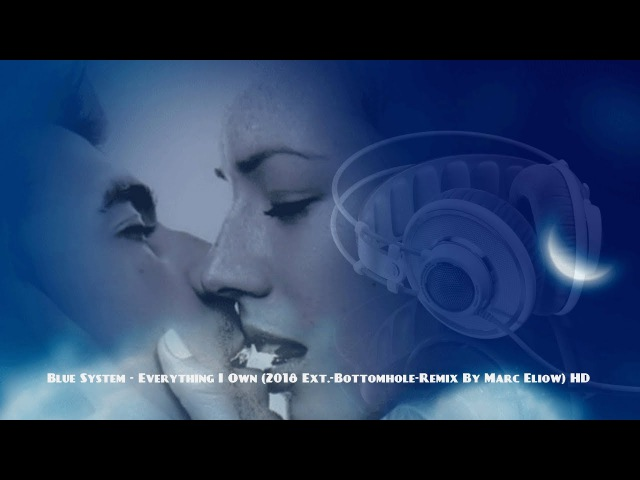 Blue System - Everything I Own (2018 Ext.-Bottomhole-Remix By Marc Eliow) HD
