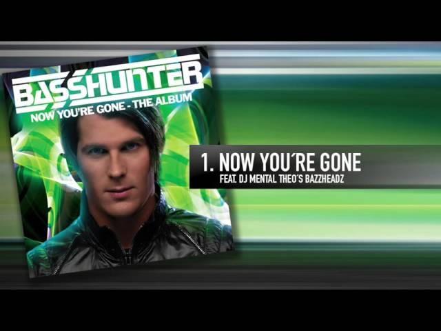 1. Basshunter - Now You're Gone (Feat. DJ Mental Theo's Bazzheadz