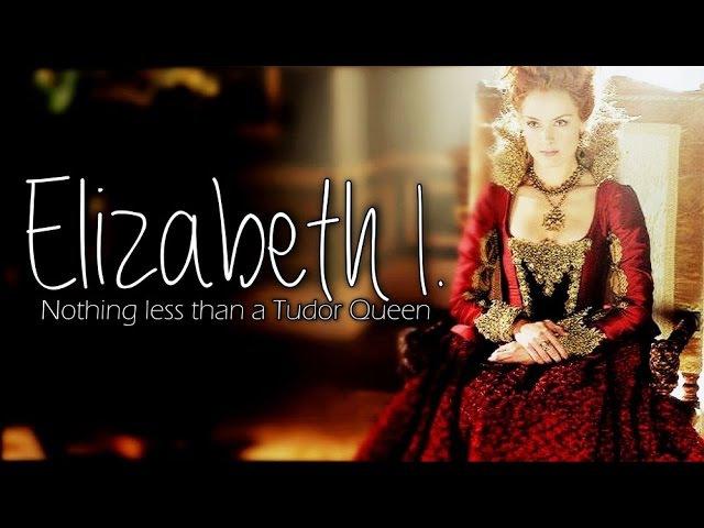 Queen Elizabeth I. aka Elizabeth Tudor | Nothing less than a Tudor Queen [4x06]