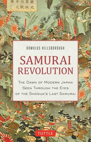 Samurai Revolution The Dawn of Modern Japan - Romulus Hillsborough