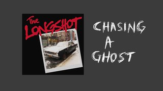 The Longshot - Chasing A Ghost