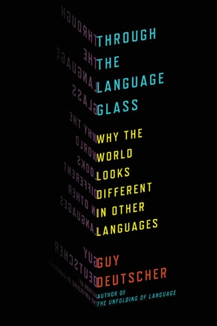 Through the Language Glass Why the World Looks Different in Other Languages - Guy Deutscher