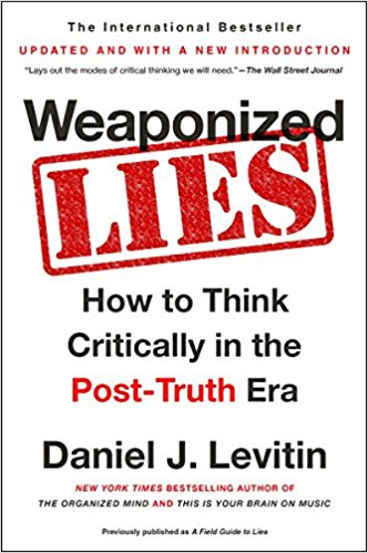 Weaponized Lies How to Think Critically in the Post-Truth Era by Daniel J