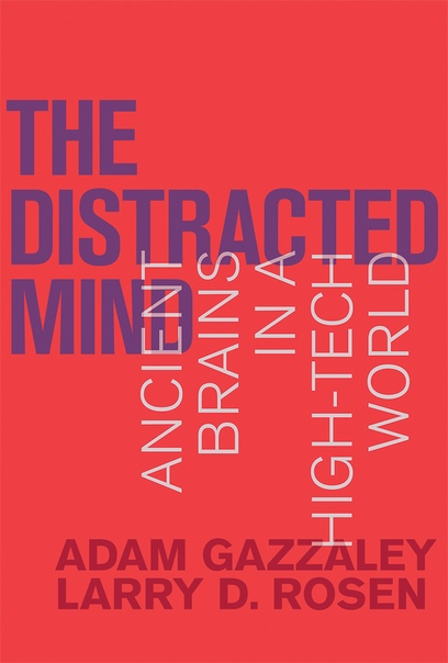 The Distracted Mind Ancient Brains in a High-Tech World by Adam Gazzaley, Larry D