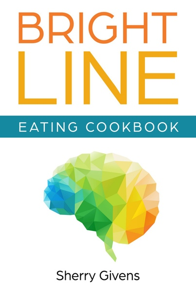 Bright Line Eating Cookbook by Sherry Givens