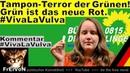 Tampon-Terror der Grünen! VivaLaVulva * Kommentar * Grün ist das neue Rot