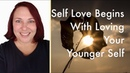 Self-Love Begins withYour Younger Self - A Practice in Forgiveness