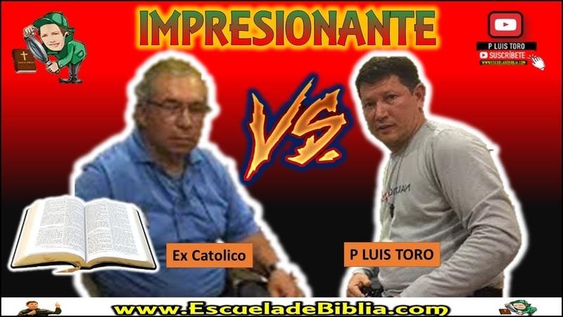 ‼ IMPRESIONANTE‼ P LUIS TORO vs Ex Católico Carismático