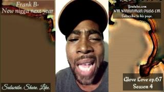 Glove Love ep.67: Tonight's episode-Frank B-New nigga next year