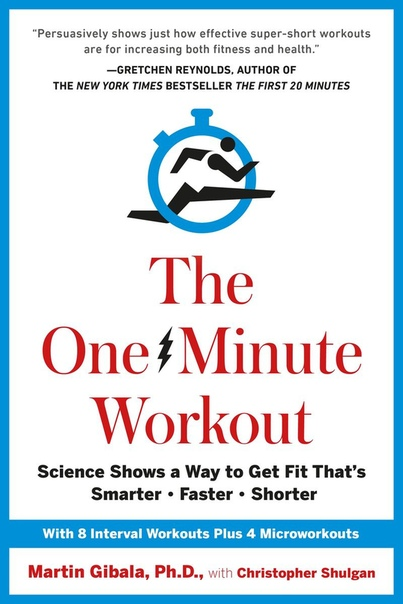 The One-Minute Workout Science Shows a Way to Get Fit That's Smarter, Faster, Shorter by Martin Gibala, Christopher Shulgan