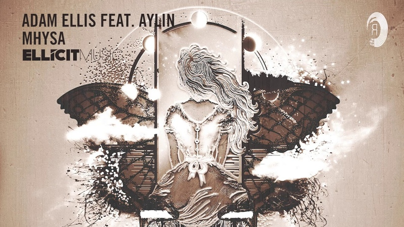 VOCAL TRANCE: Adam Ellis feat. Aylin - Mhysa (Ellicit Music) LYRICS