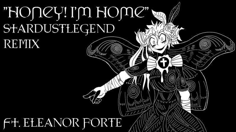 【Eleanor Forte】Honey I'm Home - Remix (Original By Ghost)【StardustLegend】