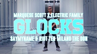 Marquese Scott X Electric Family   GLOCKS   SAYMYNAME & Riot Ten ( Feat. Milano The Don)