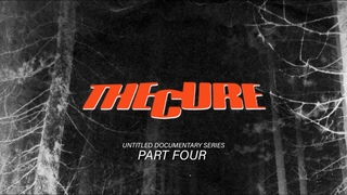 THE CURE - UNTITLED DOCUMENTARY FILM SERIES - PART 4/4