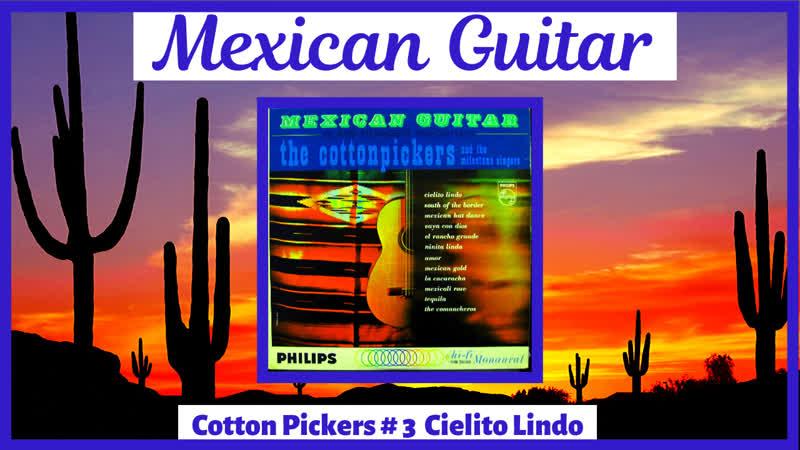 Mexican Guitars with the Cotton Pickers 3 Cielito Lindo La Cucaracha The Comancheros 1963