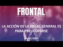 FRONTAL LA ACCIÓN DE LA FISCAL GENERAL ES PARA PREOCUPARSE