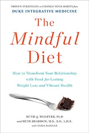 The Mindful Diet - How to Transform Your Relationship with Food for Lasting Weight Loss and Vibrant Health