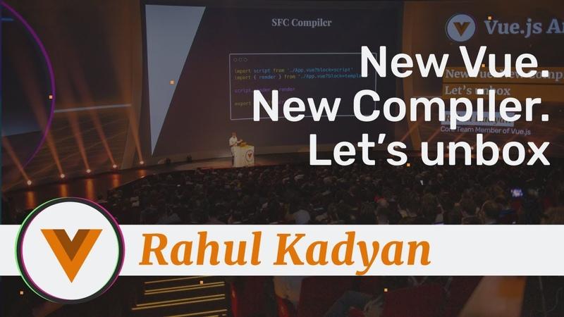 Rahul Kadyan - New Vue. New Compiler. Let's unbox - Vue.js Amsterdam 2020