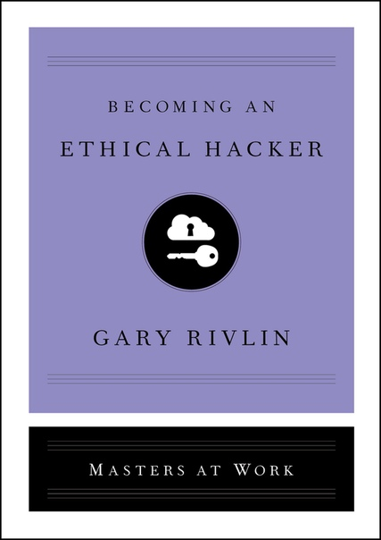 Becoming an Ethical Hacker by Gary Rivlin