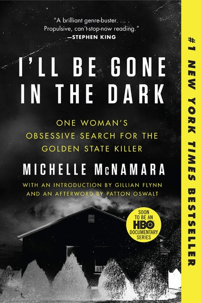 Michelle McNamara - I'll Be Gone in the Dark: One Woman's Obsessive Search for the Golden State Killer